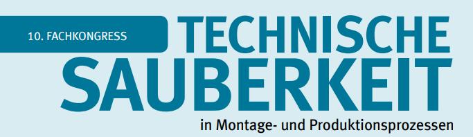 10. Fachkongress: Technische Sauberkeit in Montage- und Produktionsprozessen